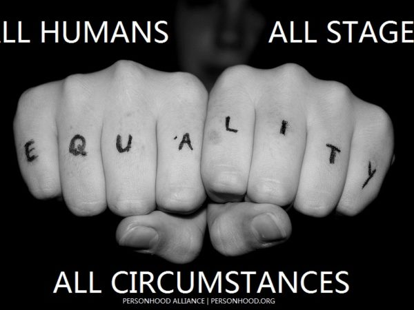 Personhood and equality: All humans, all stages, all circumstances